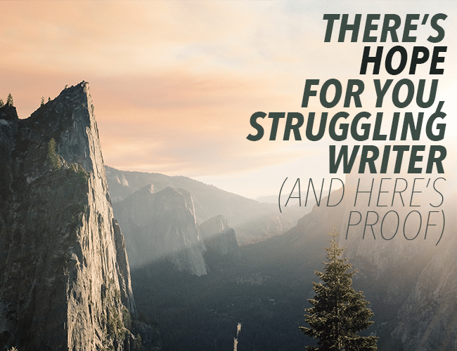 There's Hope For You, Struggling Writers (And Here's Proof)