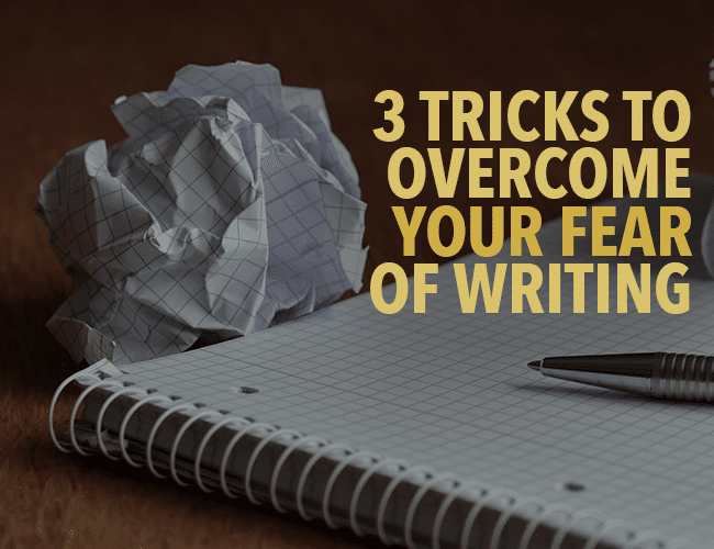 3 Tricks for Overcoming Your Fear of Writing