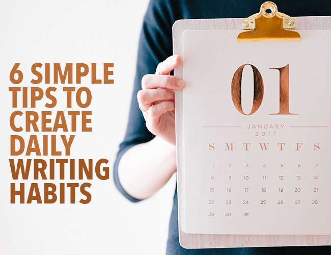6 Simple Tips to Create Daily Writing Habits
