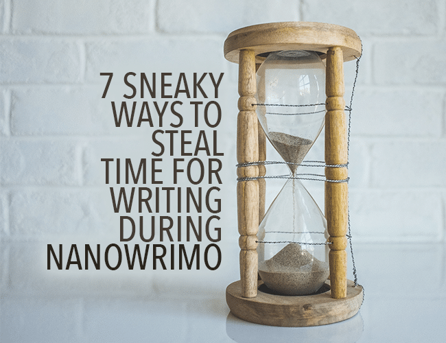 7 Sneaky Ways to Steal Time for Writing During NaNoWriMo