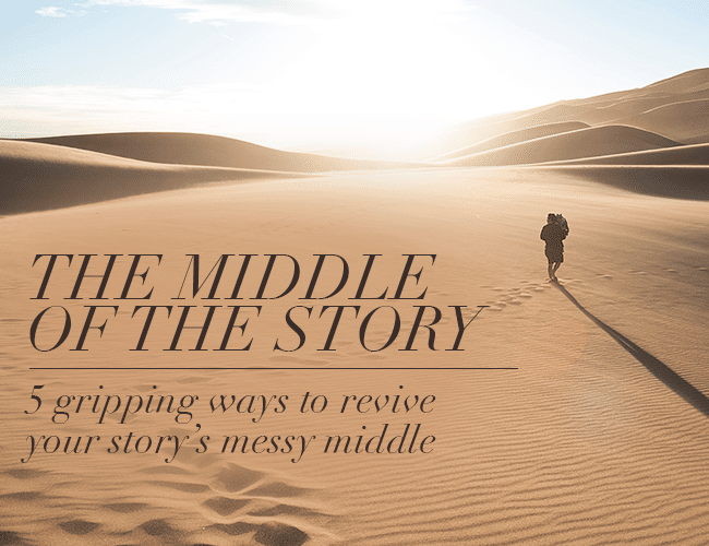 Middle of the Story: 5 Gripping Ways to Revive Your Story's Messy Middle