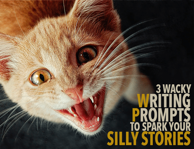 3 Wacky Writing Prompts to Spark Your Silly Stories