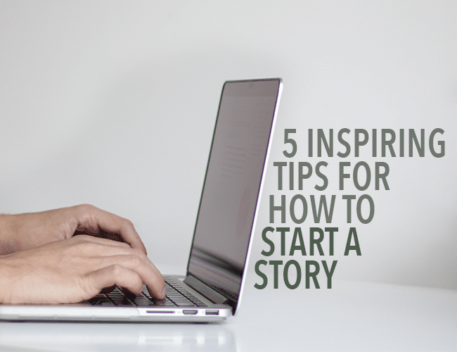 5 Inspiring Tips for How to Start a Story