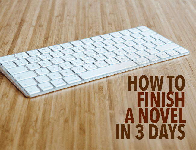How to Finish a Novel in Three Days