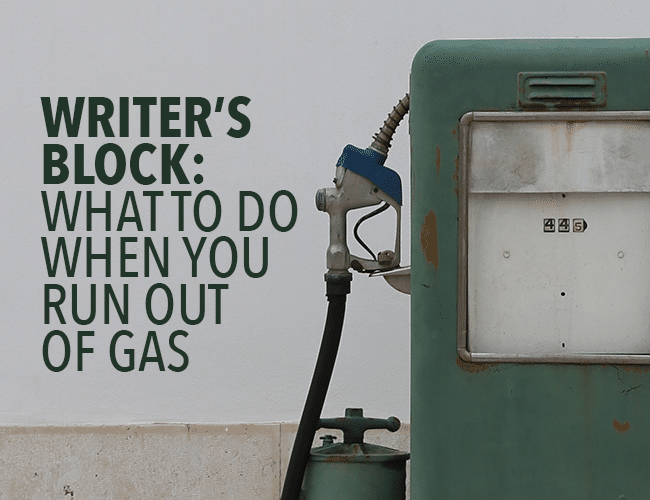 Writer's Block: What to Do When You Run Out of Gas
