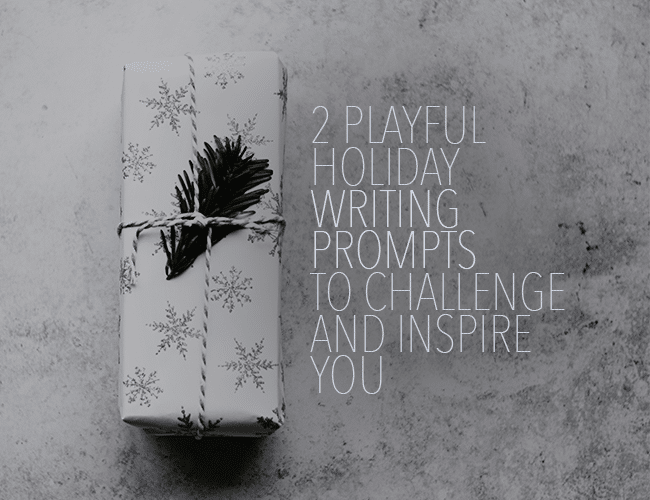 2 Playful Holiday Writing Prompts to Challenge and Inspire You