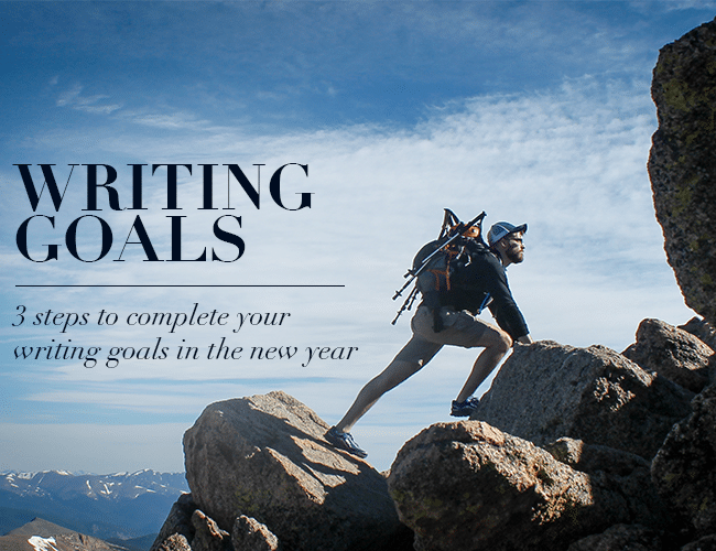 3 Steps to Complete Your Writing Goals in the New Year