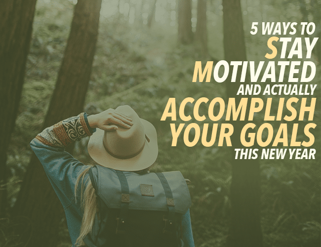 5 Ways to Stay Motivated and Actually Accomplish Your Goals This New Year