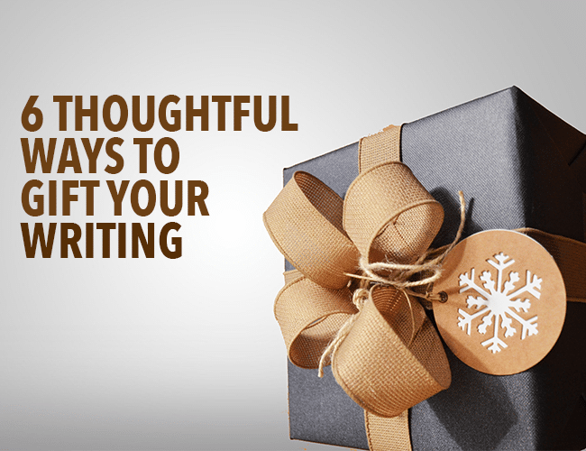6 Thoughtful Ways to Gift Your Writing