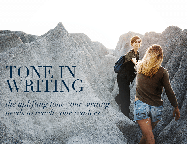 Tone in Writing: The Uplifting Tone Your Writing Needs to Reach Your Readers