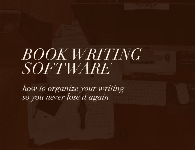 Best Book Writing Software: How to Organize Your Writing so You Never Lose It Again