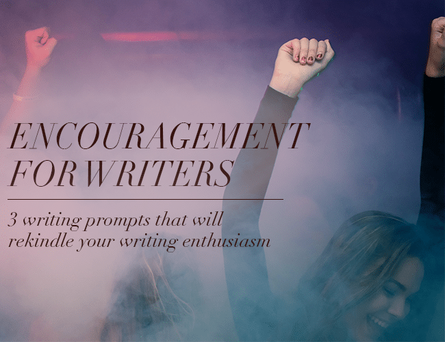 Encouragement for Writers: 3 Writing Prompts That Will Rekindle Your Writing Enthusiasm