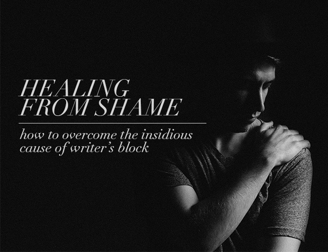 Healing From Shame: How to Overcome the Insidious Cause of Writer's Block