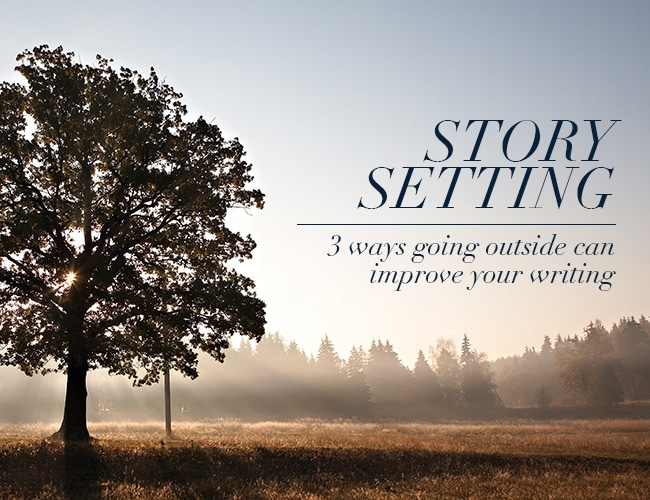 Setting of a Story: 3 Ways Going Outside Can Improve Your Writing