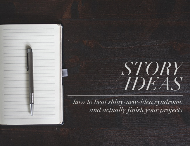 Story Ideas: How to Beat Shiny-New-Idea Syndrome and Actually Finish Your Projects