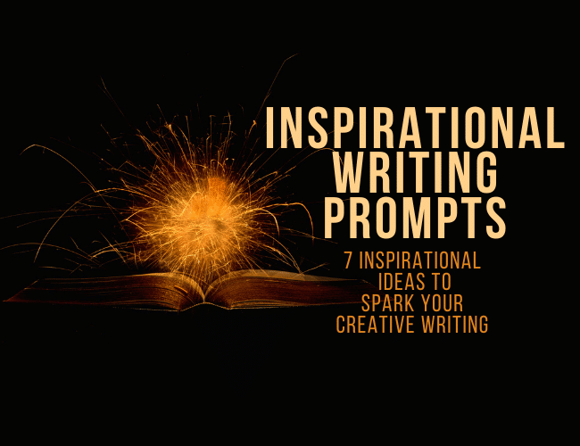 Inspirational Writing Prompts: 7 Inspirational Ideas to Spark Your Creative Writing