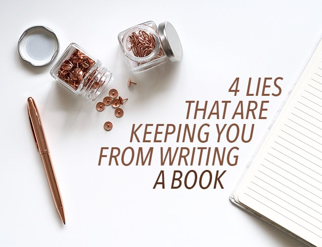 4 Lies That Are Keeping You From Writing a Book