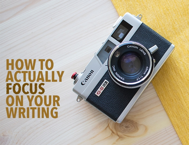 How to Actually Focus on Your Writing