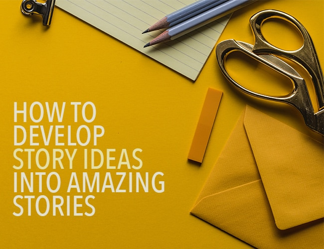 How to Develop Story Ideas Into Amazing Stories