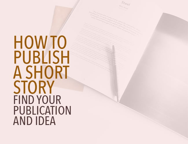 How to Publish a Short Story Find Your Publication and Idea