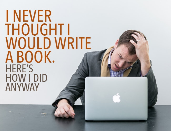 Writing Struggles: I Never Thought I Would Write a Book. Here's How I Did Anyway