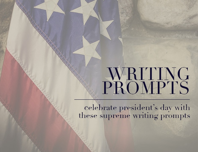 Writing Prompts: Celebrate President's Day With These Supreme Writing Prompts