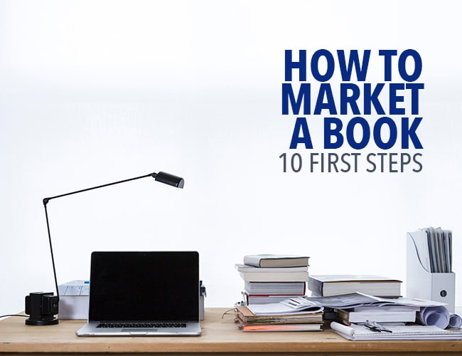 How to Market a Book: 10 First Steps