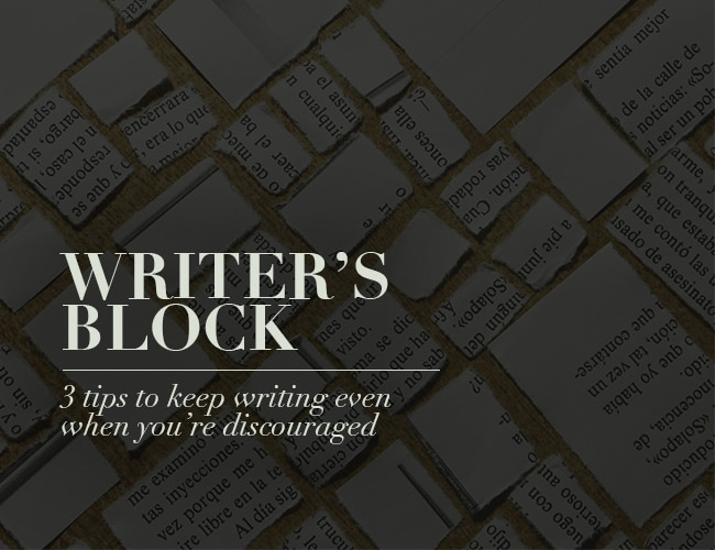 Writer's Block: 3 Tips to Keep Writing Even When You're Discouraged