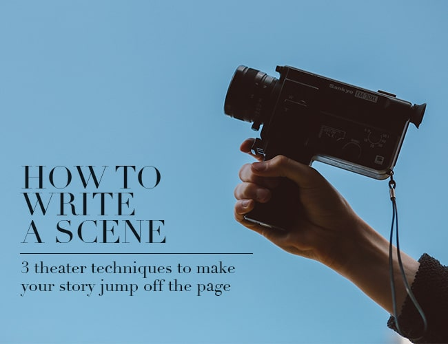 How to Write a Scene: 3 Theater Techniques to Make Your Story Jump Off the Page