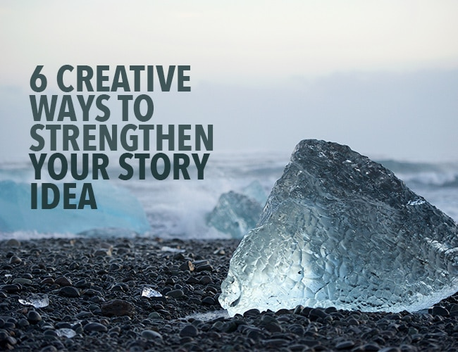 6 Creative Ways to Strengthen Your Story Idea