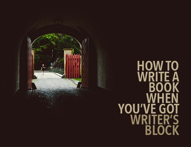 How to Write a Book When You've Got Writer's Block