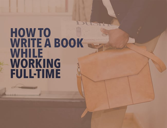 How to Write a Book While Working Full-Time