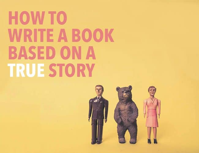 How to Write a Book Based on a True Story