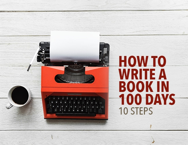 Here's How to Write a Book in 100 Days: 10 Steps