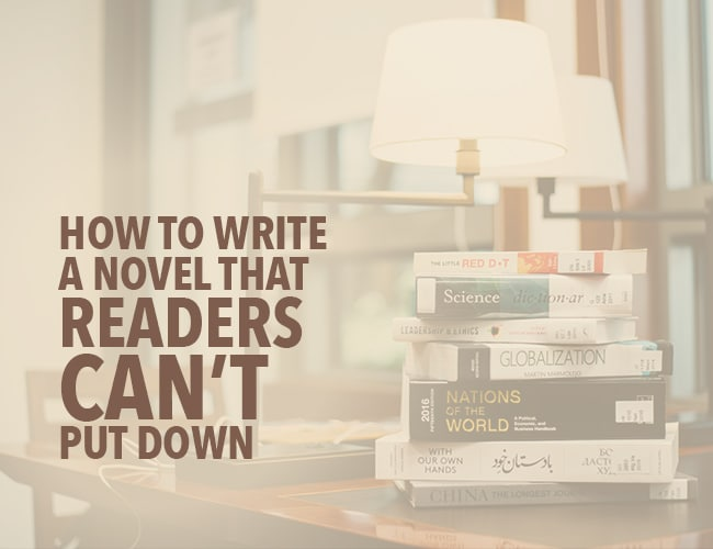 How to Write a Novel That Readers Can't Put Down