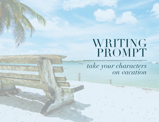 Writing Prompt: Take Your Characters on Vacation