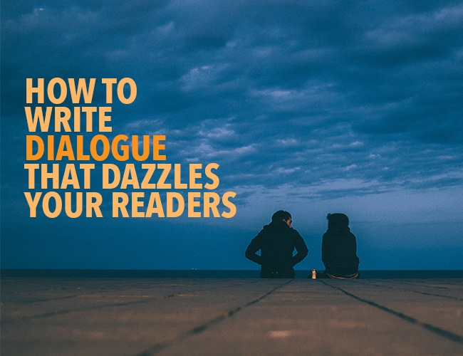 How to Write Dialogue That Dazzles Your Readers