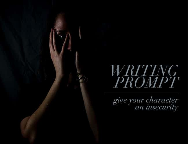 Writing Prompt: Give Your Character an Insecurity