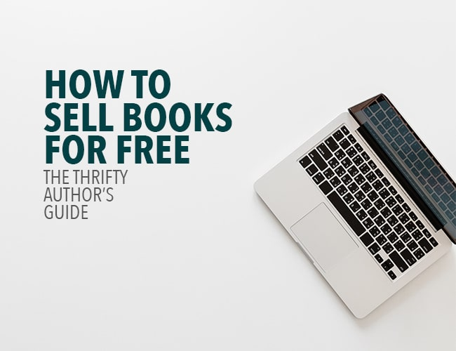 How to Sell Books for Free: The Thrifty Author's Guide