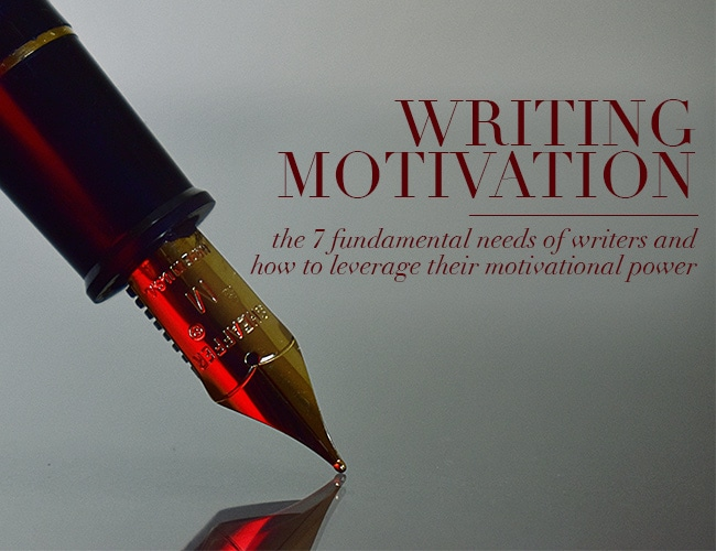 Motivation to Write: The 7 Fundamental Needs of Writers And How to Leverage Their Motivational Power