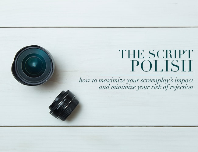 The Script Polish:How to Maximize Your Screenplay's Impact and Minimize Risk of Rejection