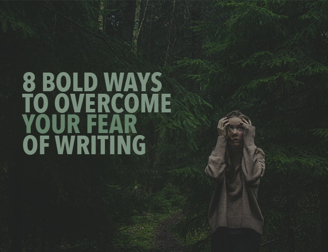 8 Bold Ways to Overcome Your Fear of Writing