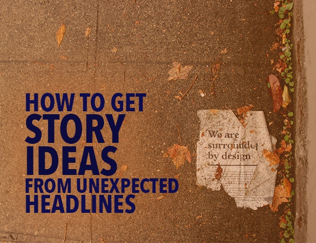 How to Get Story Ideas From Unexpected Headlines