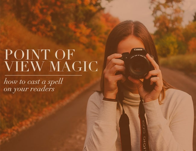 Point of View Magic: How to Cast a Spell on Your Readers