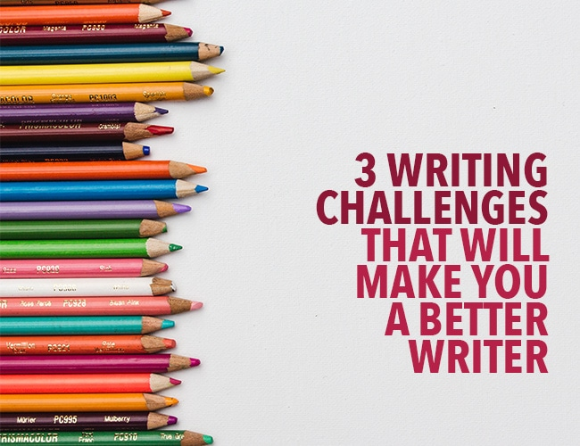 3 Writing Challenges That Will Make You a Better Writer