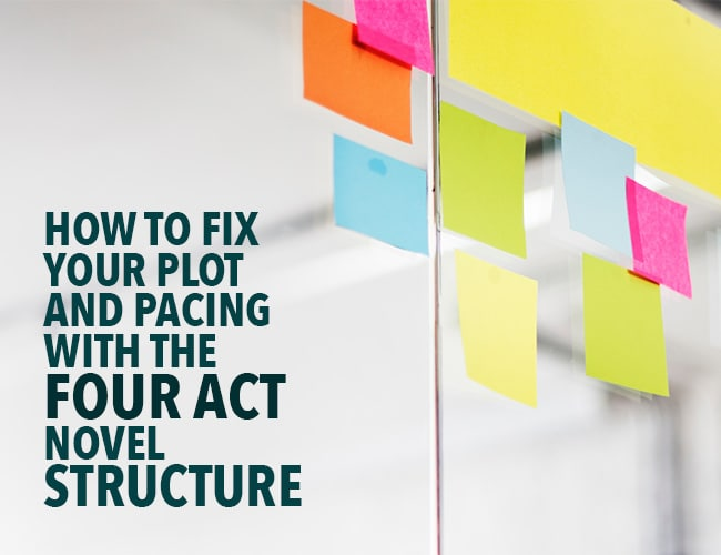 How to Fix Your Plot and Pacing With the Four Act Novel Structure