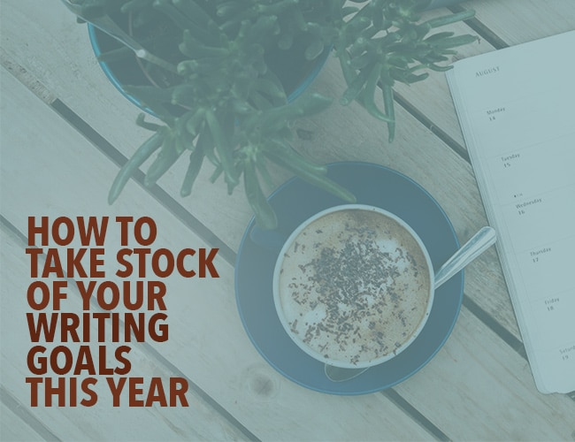 How to Take Stock of Your Writing Goals This Year