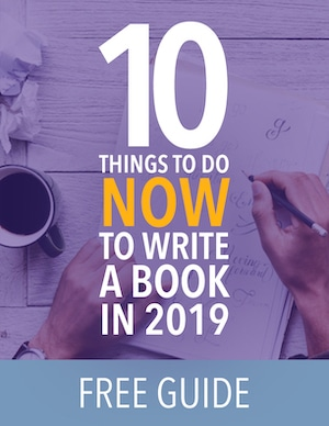 10 Things to Do NOW to Write a Book in 2019 Cover 300px