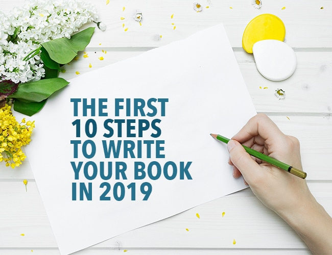 The First 10 Steps to Write Your Book in 2019