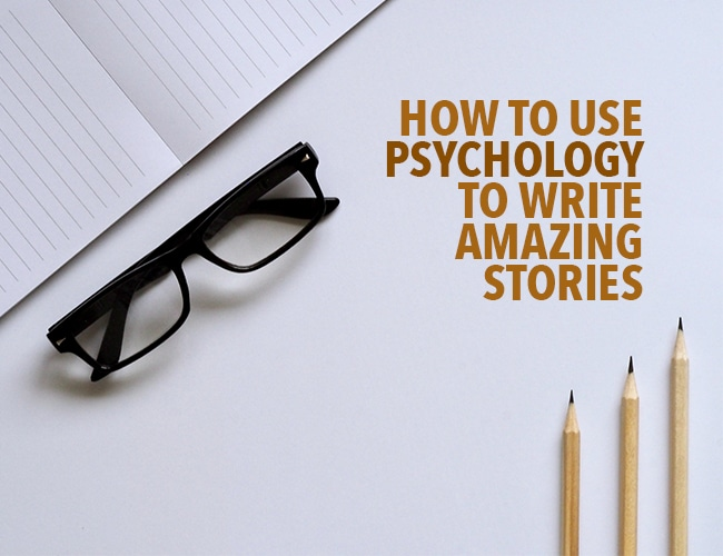 How to Use Psychology to Write Amazing Stories